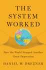 The System Worked : How the World Stopped Another Great Depression - eBook