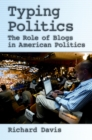 Typing Politics : The Role of Blogs in American Politics - eBook