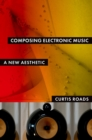 Composing Electronic Music : A New Aesthetic - eBook