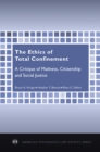The Ethics of Total Confinement : A Critique of Madness, Citizenship, and Social Justice - eBook
