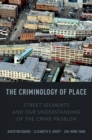 The Criminology of Place : Street Segments and Our Understanding of the Crime Problem - eBook