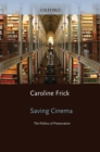 Saving Cinema : The Politics of Preservation - eBook