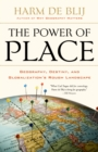 The Power of Place : Geography, Destiny, and Globalization's Rough Landscape - eBook