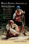 White People, Indians, and Highlanders : Tribal People and Colonial Encounters in Scotland and America - eBook