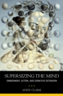 Supersizing the Mind : Embodiment, Action, and Cognitive Extension - eBook