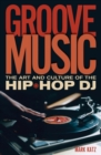 Groove Music : The Art and Culture of the Hip-Hop DJ - eBook