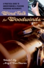 Wind Talk for Woodwinds : A Practical Guide to Understanding and Teaching Woodwind Instruments - eBook