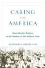 Caring for America : Home Health Workers in the Shadow of the Welfare State - eBook