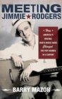 Meeting Jimmie Rodgers : How America's Original Roots Music Hero Changed the Pop Sounds of a Century - eBook