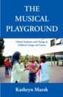 The Musical Playground : Global Tradition and Change in Children's Songs and Games - eBook