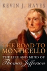 The Road to Monticello : The Life and Mind of Thomas Jefferson - eBook
