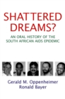 Shattered Dreams : An Oral History of the South African AIDS Epidemic - eBook