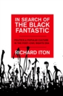 In Search of the Black Fantastic : Politics and Popular Culture in the Post-Civil Rights Era - eBook