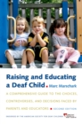 Raising and Educating a Deaf Child : A Comprehensive Guide to the Choices, Controversies, and Decisions Faced by Parents and Educators - eBook
