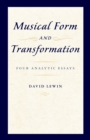 Musical Form and Transformation : Four Analytic Essays - eBook