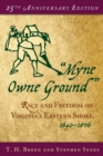 """Myne Owne Ground"" : Race and Freedom on Virginia's Eastern Shore, 1640-1676 - eBook"