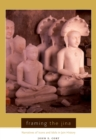 Framing the Jina : Narratives of Icons and Idols in Jain History - eBook