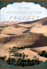 In the Footsteps of the Prophet : Lessons from the Life of Muhammad - eBook
