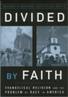 Divided by Faith : Evangelical Religion and the Problem of Race in America - eBook