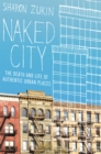 Naked City : The Death and Life of Authentic Urban Places - eBook