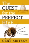 The Quest for the Perfect Hive : A History of Innovation in Bee Culture - eBook