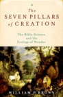 The Seven Pillars of Creation : The Bible, Science, and the Ecology of Wonder - eBook
