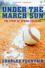 Under the March Sun : The Story of Spring Training - eBook