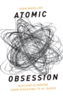 Atomic Obsession : Nuclear Alarmism from Hiroshima to Al-Qaeda - eBook
