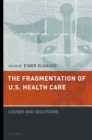 The Fragmentation of U.S. Health Care : Causes and Solutions - eBook