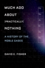 Much Ado about (Practically) Nothing : A History of the Noble Gases - eBook