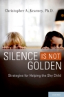 Silence is Not Golden : Strategies for Helping the Shy Child - eBook