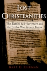 Lost Christianities : The Battles for Scripture and the Faiths We Never Knew - eBook