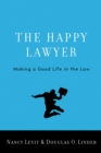 The Happy Lawyer : Making a Good Life in the Law - eBook