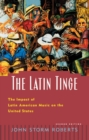 The Latin Tinge : The Impact of Latin American Music on the United States - eBook