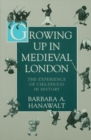 Growing Up in Medieval London : The Experience of Childhood in History - eBook