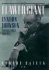 Flawed Giant : Lyndon Johnson and His Times, 1961-1973 - eBook