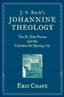 J. S. Bach's Johannine Theology : The St. John Passion and the Cantatas for Spring 1725 - eBook