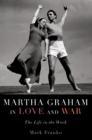 Martha Graham in Love and War : The Life in the Work - eBook