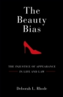 The Beauty Bias : The Injustice of Appearance in Life and Law - eBook