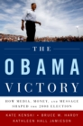 The Obama Victory : How Media, Money, and Message Shaped the 2008 Election - eBook