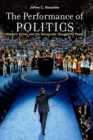 The Performance of Politics : Obama's Victory and the Democratic Struggle for Power - eBook