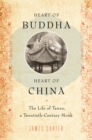 Heart of Buddha, Heart of China : The Life of Tanxu, a Twentieth Century Monk - eBook