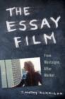 The Essay Film : From Montaigne, After Marker - eBook