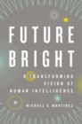 Future Bright : A Transforming Vision of Human Intelligence - eBook