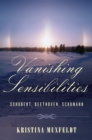 Vanishing Sensibilities : Schubert, Beethoven, Schumann - eBook