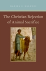 The Christian Rejection of Animal Sacrifice - eBook