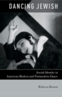 Dancing Jewish : Jewish Identity in American Modern and Postmodern Dance - eBook