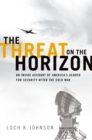 The Threat on the Horizon : An Inside Account of America's Search for Security after the Cold War - eBook