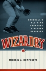 Wizardry : Baseball's All-Time Greatest Fielders Revealed - eBook