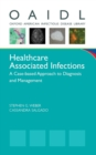 Healthcare Associated Infections : A Case-based Approach to Diagnosis and Management - Book